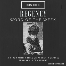 Regency Word of the Week: Dowager